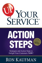 UP! Your Service Action Steps: Strategies and Action Steps to Delight Your Customers Now! - eBook