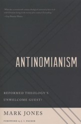 Antinomianism: Reformed Theology's Unwelcome Guest