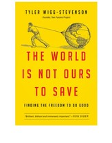 The World Is Not Ours to Save: Finding the Freedom to Do Good - eBook