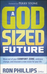 A God-Sized Future: Move Out of Your Comfort Zone to Discover a New Vision for Your Life