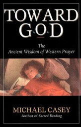 Toward God: Ancient Wisdom of Western Prayer