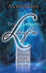 The Spiritual Life: The Presence of Jesus through the Holy Spirit - eBook