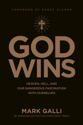 God Wins: Heaven, Hell, and Our Dangerous Fascination with Ourselves