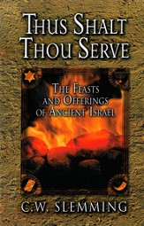 Thus Shalt Thou Serve: The Feasts and Offerings of Ancient Israel - eBook