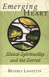 Emerging Heart: Global Spirituality and the Sacred