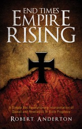 End Times Empire Rising: A Simple But Revolutionary Interpretation of Daniel and Revelation in Bible Prophecy - eBook