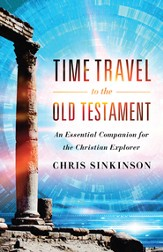 Time Travel to the Old Testament: An Essential Companion for the Christian Explorer