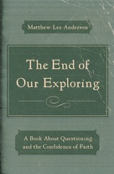 The End of Our Exploring: A Book about Questioning and the Confidence of Faith / New edition - eBook