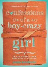 Confessions of a Boy-Crazy Girl: On Her Journey From Neediness to Freedom / New edition - eBook
