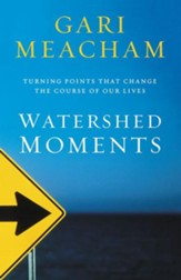 Watershed Moments: Turning Points that Change the Course of Our Lives - eBook
