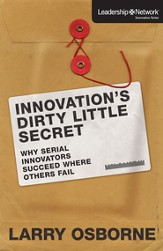 Innovation's Dirty Little Secret: Why Serial Innovators Succeed Where Others Fail - eBook