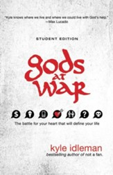 Gods at War: Student Edition: The battle for your heart that will define your life - eBook