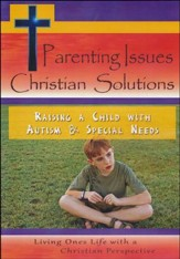 Parenting Issues Christian Solutions: Raising A Child With Autism & Special Needs DVD