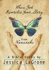 When God Rewrites Your Story: Six Keys to a Transformed Life from Namesake Women's Bible Study - eBook