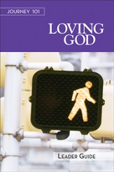 Journey 101 Loving God - Leader Guide: Steps to the Life God Intends - eBook