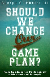 Should We Change Our Game Plan?: From Traditional or Contemporary to Missional and Strategic - eBook