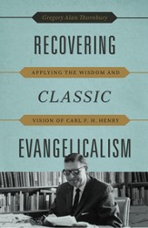 Recovering Classic Evangelicalism: Applying the Wisdom and Vision of Carl F. H. Henry - eBook