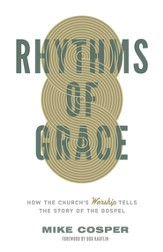 Rhythms of Grace: How the Church's Worship Tells the Story of the Gospel - eBook