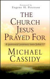 The Church Jesus Prayed for: A personal journey into John 17 - eBook