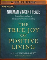 The True Joy of Positive Living: An Autobiography - unabridged audio book on MP3-CD