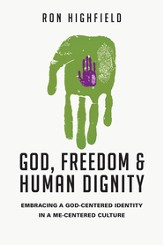 God, Freedom and Human Dignity: Embracing a God-Centered Identity in a Me-Centered Culture - eBook