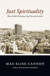Just Spirituality: How Faith Practices Fuel Social Action - eBook