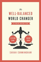 The Well-Balanced World Changer: A Field Guide for Staying Sane While Doing Good / New edition - eBook
