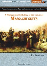 A Primary Source History of the Colony of Massachusetts - Unabridged Audiobook on CD