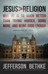 Jesus > Religion: Why He Is So Much Better Than Trying Harder, Doing More, and Being Good Enough - eBook
