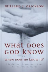 What Does God Know and When Does He Know It?: The Current Controversy over Divine Foreknowledge - eBook