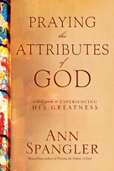 Praying the Attributes of God: A Daily Guide to Experiencing His Greatness - eBook