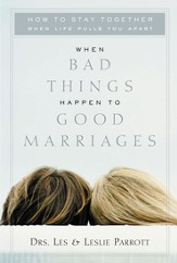 When Bad Things Happen to Good Marriages: How to Stay Together When Life Pulls You Apart - eBook