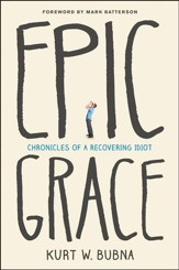 Epic Grace: Chronicles of a Recovering Idiot - eBook