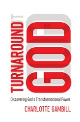 Turnaround God: Discovering God's Transformational Power - eBook