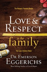 Love & Respect in the Family: The Transforming Power of Love and Respect Between Parent and Child - eBook