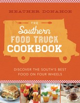 The Southern Food Truck Cookbook: Discover the South's Best Food on Four Wheels - eBook