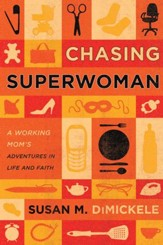 Chasing Superwoman: A Working Mom's Adventures in Life and Faith - eBook