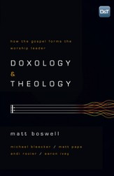 Doxology and Theology: How the Gospel Forms the Worship Leader - eBook