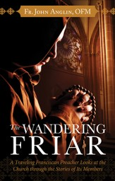 The Wandering Friar: A Traveling Franciscan Preacher Looks at the Church through the Stories of Its Members - eBook