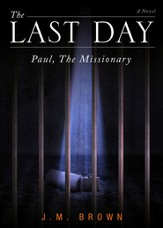 The Last Day: Paul, The Missionary - eBook