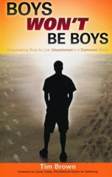 Boys Won't Be Boys: Empowering Boys to Live Uncommon in a Common World