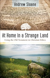 At Home in a Strange Land: Using the Old Testament in Christian Ethics - eBook
