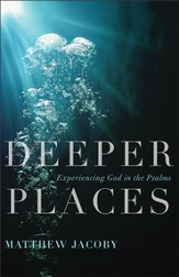 Deeper Places: Experiencing God in the Psalms - eBook
