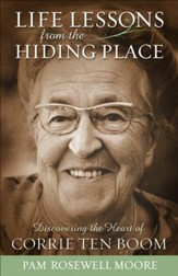 Life Lessons from The Hiding Place: Discovering the Heart of Corrie ten Boom - eBook