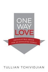 One Way Love: Inexhaustible Grace for an Exhausted World - eBook