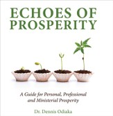 Echoes of Prosperity: A Guide for Personal, Professional, and Ministerial Prosperity - eBook