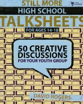 Still More High School Talksheets: 50 Creative Discussions for Your Youth Group - eBook