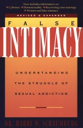 False Intimacy: Understanding the Struggle of Sexual Addiction - eBook