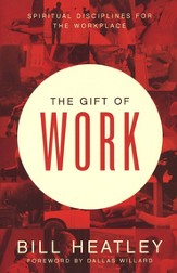 The Gift of Work: Spiritual Disciplines for the Workplace - eBook
