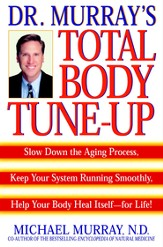 Doctor Murray's Total Body Tune-Up: Slow Down the Aging Process, Keep Your System Running Smoothly, Help Your Body H eal Itself-for Life! - eBook